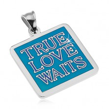 Steel pendant in silver colour, inscription TRUE LOVE WAITS, blue glaze